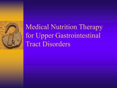 Medical Nutrition Therapy for Upper Gastrointestinal Tract Disorders.