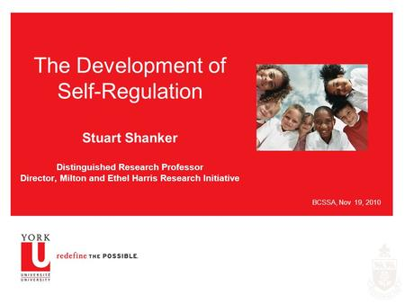 The Development of Self-Regulation Stuart Shanker Distinguished Research Professor Director, Milton and Ethel Harris Research Initiative BCSSA, Nov 19,