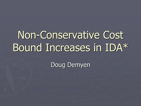 Non-Conservative Cost Bound Increases in IDA* Doug Demyen.
