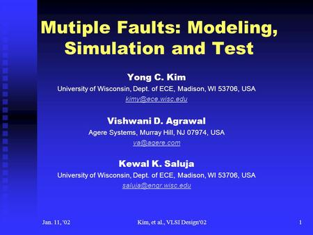Jan. 11, '02Kim, et al., VLSI Design'021 Mutiple Faults: Modeling, Simulation and Test Yong C. Kim University of Wisconsin, Dept. of ECE, Madison, WI 53706,