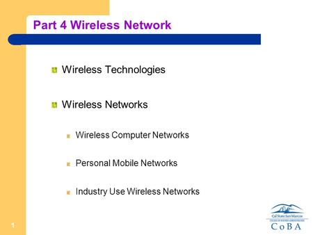1 Part 4 Wireless Network Wireless Technologies Wireless Networks Wireless Computer Networks Personal Mobile Networks Industry Use Wireless Networks.