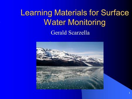 1 Learning Materials for Surface Water Monitoring Gerald Scarzella.