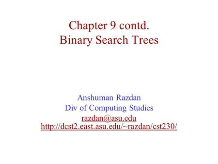 Chapter 9 contd. Binary Search Trees Anshuman Razdan Div of Computing Studies