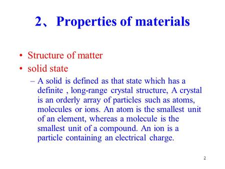 2 2 、 Properties of materials Structure of matter solid state –A solid is defined as that state which has a definite, long-range crystal structure, A crystal.