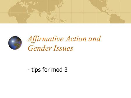 Affirmative Action and Gender Issues - tips for mod 3.