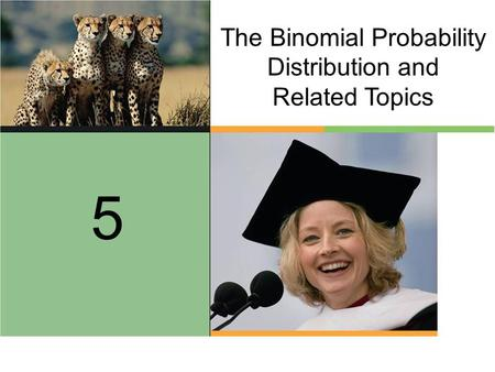 The Binomial Probability Distribution and Related Topics 5.