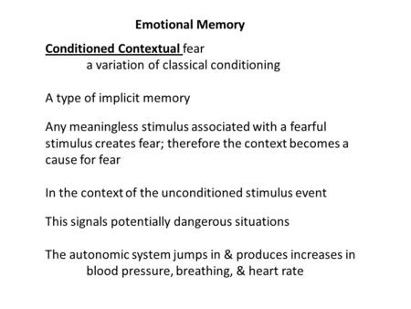Emotional Memory Conditioned Contextual fear a variation of classical conditioning A type of implicit memory Any meaningless stimulus associated with a.