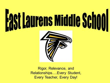 Rigor, Relevance, and Relationships….Every Student, Every Teacher, Every Day!