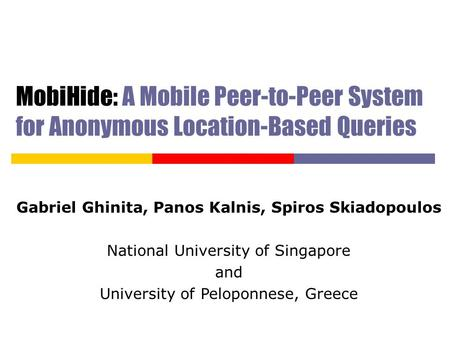 MobiHide: A Mobile Peer-to-Peer System for Anonymous Location-Based Queries Gabriel Ghinita, Panos Kalnis, Spiros Skiadopoulos National University of Singapore.