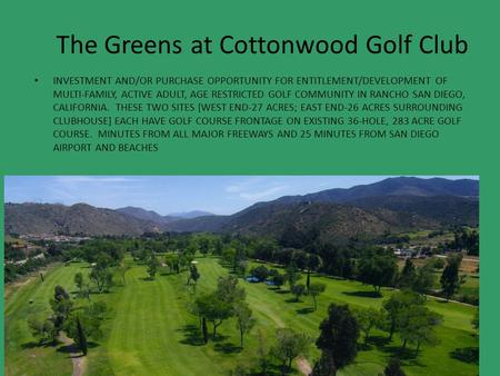 The Greens at Cottonwood Golf Club INVESTMENT AND/OR PURCHASE OPPORTUNITY FOR ENTITLEMENT/DEVELOPMENT OF MULTI-FAMILY, ACTIVE ADULT, AGE RESTRICTED GOLF.