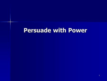 1 Persuade with Power. 2 Objectives To present a talk that persuades the audience to accept your proposal or viewpoint To present a talk that persuades.