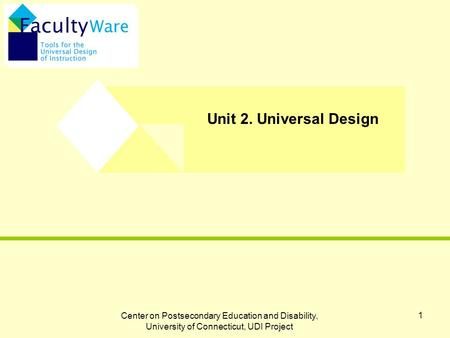 Center on Postsecondary Education and Disability, University of Connecticut, UDI Project 1 Unit 2. Universal Design.