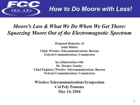 How to Do Moore with Less! 1 Moore's Law & What We Do When We Get There: Squeezing Moore Out of the Electromagnetic Spectrum Prepared Remarks of John Muleta.