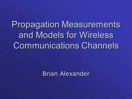 Propagation Measurements and Models for Wireless Communications Channels Brian Alexander.