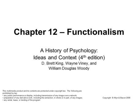 Copyright © Allyn & <strong>Bacon</strong> 2008 Chapter 12 – Functionalism A History of Psychology: Ideas and Context (4 th edition) D. Brett King, Wayne Viney, and William.