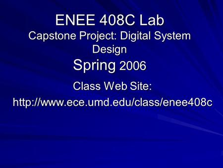 ENEE 408C Lab Capstone Project: Digital System Design Spring 2006 Class Web Site: