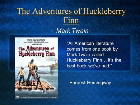 "The Adventures of Huckleberry Finn Mark Twain ""All American literature comes from one book by Mark Twain called Huckleberry Finn… it's the best book we've."