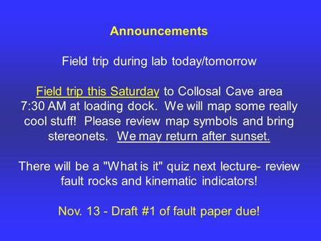 Announcements Field trip during lab today/tomorrow Field trip this Saturday to Collosal Cave area 7:30 AM at loading dock. We will map some really cool.