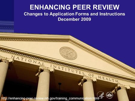 ENHANCING PEER REVIEW Changes to Application Forms and Instructions December 2009