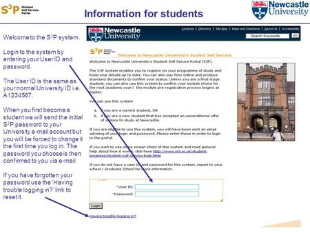 Information for students Welcome to the S 3 P system. Login to the system by entering your User ID and password. The User ID is the same as your normal.