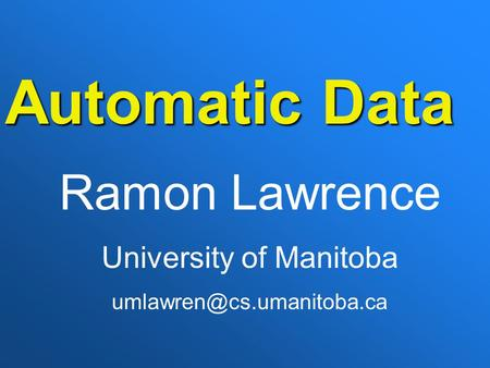 Automatic Data Ramon Lawrence University of Manitoba
