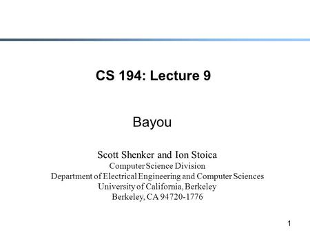 1 CS 194: Lecture 9 Bayou Scott Shenker and Ion Stoica Computer Science Division Department of Electrical Engineering and Computer Sciences University.