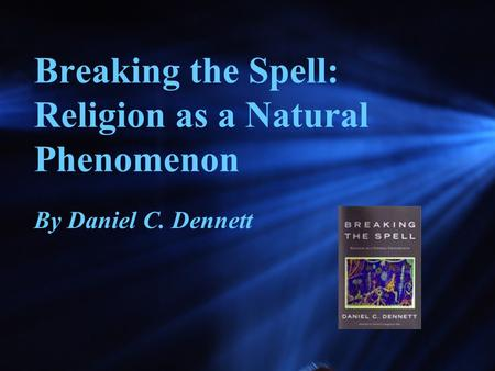 Breaking the Spell: Religion as a Natural Phenomenon By Daniel C. Dennett.