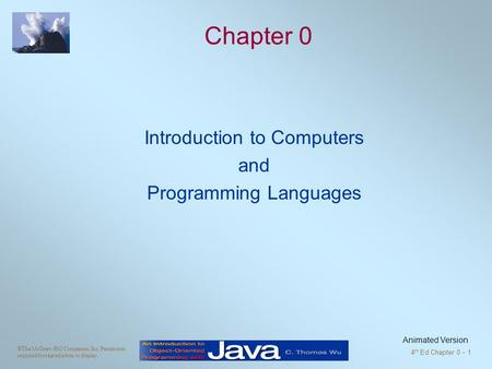 ©The McGraw-Hill Companies, Inc. Permission required for reproduction or display. 4 th Ed Chapter 0 - 1 Chapter 0 Introduction to Computers and Programming.
