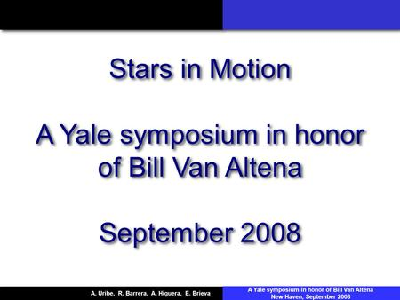Stars in Motion A Yale symposium in honor of Bill Van Altena September 2008 Stars in Motion A Yale symposium in honor of Bill Van Altena September 2008.