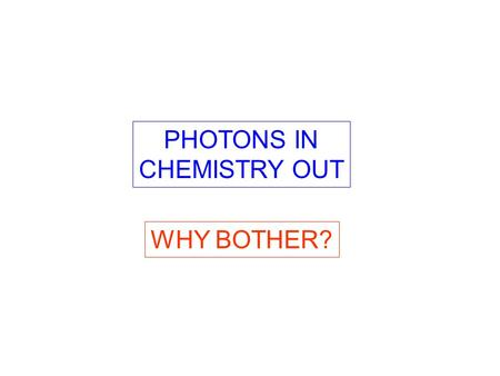 PHOTONS IN CHEMISTRY OUT WHY BOTHER?. E = h ν λν = c [3 10 8 m/s]