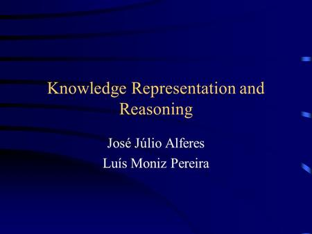 Knowledge Representation and Reasoning José Júlio Alferes Luís Moniz Pereira.