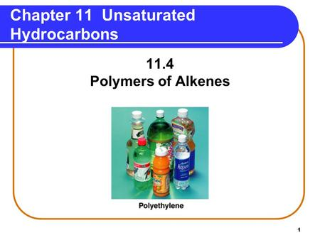 1 Chapter 11 Unsaturated Hydrocarbons 11.4 Polymers of Alkenes.