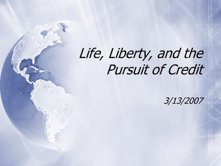 Life, Liberty, and the Pursuit of Credit 3/13/2007.