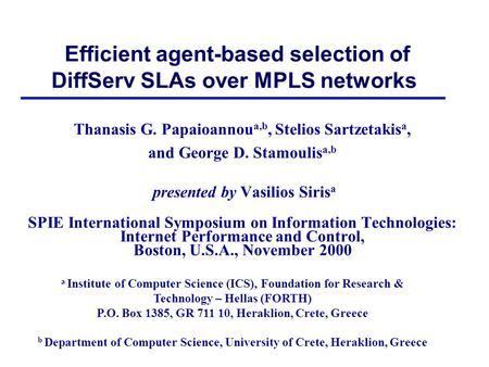 Efficient agent-based selection of DiffServ SLAs over MPLS networks Thanasis G. Papaioannou a,b, Stelios Sartzetakis a, and George D. Stamoulis a,b presented.