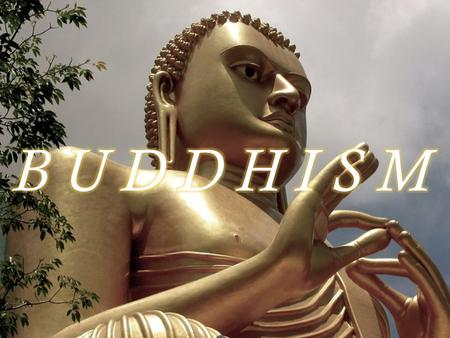 Buddhism  Buddhists call themselves followers of the dharma  Began in India in the sixth century B.C.E.  Started to fade as individual religion (although.