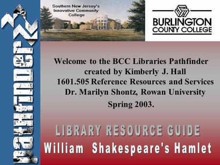 Welcome to the BCC Libraries Pathfinder created by Kimberly J. Hall 1601.505 Reference Resources and Services Dr. Marilyn Shontz, Rowan University Spring.