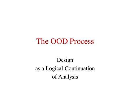 The OOD Process Design as a Logical Continuation of Analysis.