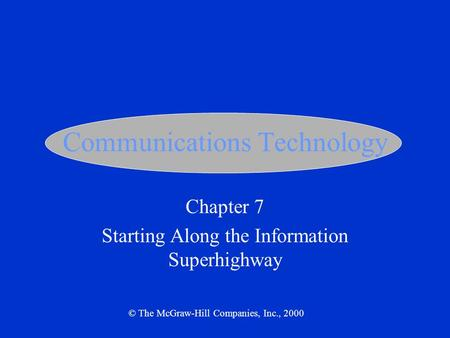 <strong>Communications</strong> Technology Chapter 7 Starting Along the Information Superhighway © The McGraw-Hill Companies, Inc., 2000.