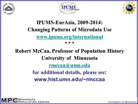 IPUMS-EurAsia, 2009-2014: Changing Patterns of Microdata Use www.ipums.org/international * * * Robert McCaa, Professor of Population History University.