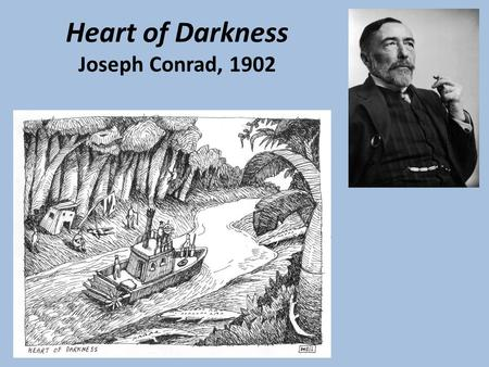 Heart of Darkness Joseph Conrad, 1902