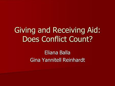 Giving and Receiving Aid: Does Conflict Count? Eliana Balla Gina Yannitell Reinhardt.