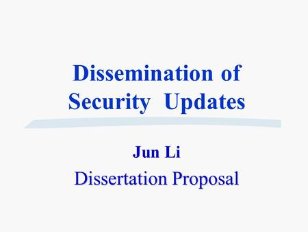 Dissemination of Security Updates Jun Li Dissertation Proposal.