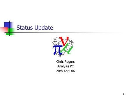 1 Status Update Chris Rogers Analysis PC 20th April 06.