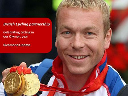 British Cycling partnership Celebrating cycling in our Olympic year Richmond Update.