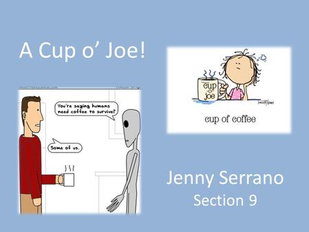 Jenny Serrano Section 9 A Cup o' Joe! This is fun.