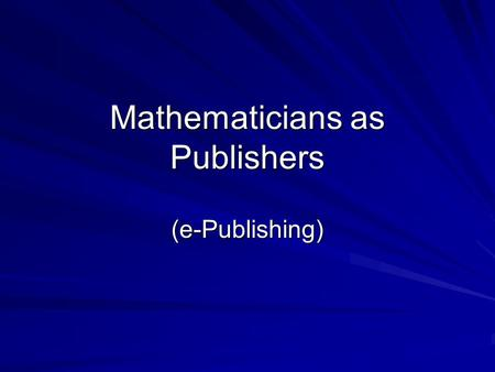 Mathematicians as Publishers (e-Publishing). A timeline of major events in computer networking ARPANET ( Advanced Research Projects Agency Network ),