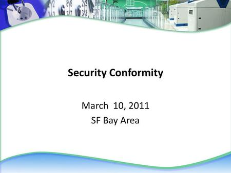 Security Conformity March 10, 2011 SF Bay Area. Agenda for Thursday, March 10th Discuss Security Testing & Certification Authority Review Security Testing.