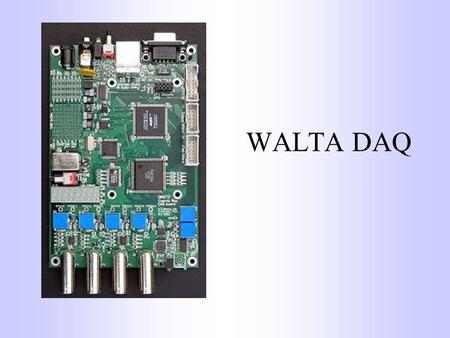 WALTA DAQ. Input 4 BNC Connections for PM signal GPS Connection for Time Signal Serial port for programming.