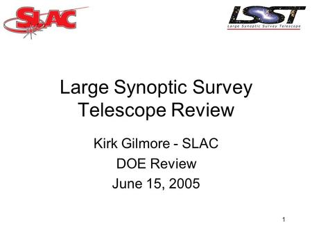 1 Large Synoptic Survey Telescope Review Kirk Gilmore - SLAC DOE Review June 15, 2005.