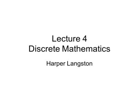 Lecture 4 Discrete Mathematics Harper Langston. Algorithms Algorithm is step-by-step method for performing some action Cost of statements execution –Simple.